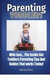 Parenting Toddlers with Love: The Inside Out Toddlers Parenting Tips and Guides That Works Today!