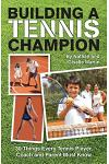 Building a Tennis Champion: 30 Things Every Tennis Player, Coach and Parent Must Know