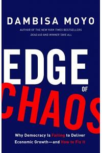 Edge of Chaos: Why Democracy Is Failing to Deliver Economic Growth-And How to Fix It