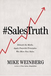 Sales Truth : Debunk The Myths. Apply Powerful Principles. Win More New Sales.