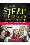 Hands-On Steam Explorations for Young Learners: Problem-Based Investigations for Preschool to Second Grade