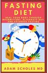 Fasting Diet: Get Your Body Healed Through Intermittent, Alternate-Day, and Extended Fasting