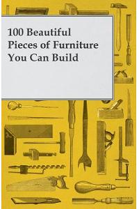 100 Beautiful Pieces of Furniture You Can Build