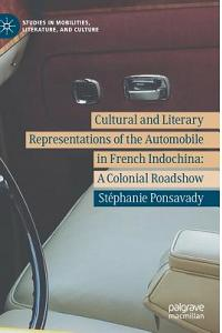 Cultural and Literary Representations of the Automobile in French Indochina: A Colonial Roadshow