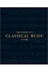 The Complete Classical Music Guide :