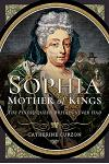 Sophia - Mother of Kings: The Finest Queen Britain Never Had