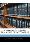 Christian Hymns for Public and Private Worship