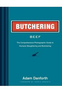 Butchering Beef: The Comprehensive Photographic Guide to Humane Slaughtering and Butchering