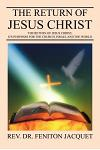The Return of Jesus Christ: The Return of Jesus Christ, Its Purposes for the Church, Israel and the World