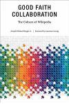 Good Faith Collaboration: The Culture of Wikipedia