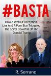 #basta: How a Web of Deception, Lies, and a Porn Star Triggered the Spiral Downfall of the Donald Trump