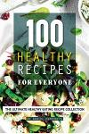 100 Healthy Recipes for Everyone: The Ultimate Healthy Eating Recipe Collection
