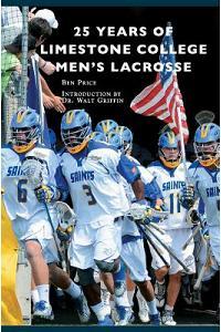 25 Years of Limestone College Men's Lacrosse