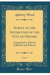 Survey of the Antiquities of the City of Oxford, Vol. 3: Composed in 1661-6; Addenda and Indexes (Classic Reprint)