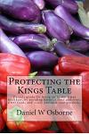 Protecting the Kings Table: Daniels Guide for Being Up to Ten Times Healthier, by Avoiding Harmful Food Additives, Gmo Foods and Toxic Personal Ca