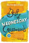 The New York Times Best of Wednesday Crosswords: 75 of Your Favorite Medium-Level Wednesday Crosswords from the New York Times