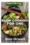 Slow Cooking for One: 60+ Slow Cooker Meals, Antioxidants & Phytochemicals, Soups Stews and Chilis, Gluten Free Cooking, Casserole Meals, Ca