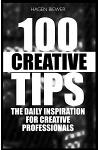 100 Creative Tips: The Daily Inspiration for Professional Creatives