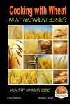 Cooking with Wheat What Are Wheat Berries?