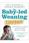 The Baby-led Weaning Cookbook : Over 130 delicious recipes for the whole family to enjoy