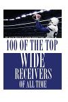 100 of the Top Wide Receivers of All Time
