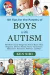101 Tips for the Parents of Boys with Autism: The Most Crucial Things You Need to Know about Diagnosis, Doctors, Schools, Taxes, Vaccinations, Babysit