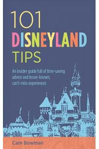 101 Disneyland Tips: An insider guide full of time-saving advice and lesser-known, can't-miss experiences