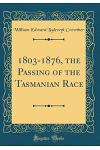 1803-1876, the Passing of the Tasmanian Race (Classic Reprint)