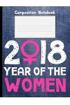 2018 Year of Women Composition Notebook: College Ruled Lined 200 Page Book (7.44 X 9.69)