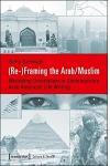 (re-)Framing the Arab/Muslim: Mediating Orientalism in Contemporary Arab American Life Writing