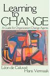 Learning to Change: A Guide for Organization Change Agent