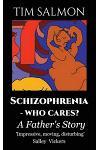 Schizophrenia - Who Cares?: A Father's Story