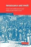 Renaissance and Revolt: Essays in the Intellectual and Social History of Early Modern France