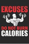 Excuses Do Not Burn Calories: Funny Gym Journal, Gym gifts Lined journal paperback notebook 100 page, gift journal/agenda/notebook to write, great g