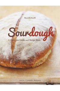 Sourdough: A Complete Guide and Recipe Book