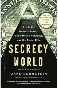 Secrecy World (Now the Major Motion Picture the Laundromat): Inside the Panama Papers, Illicit Money Networks, and the Global Elite