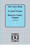 (hanover County) Vestry Book of St. Paul's Parish, Hanover County, Vorginia, 1706-1786.
