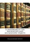 A Handbook of the Microscope and Microscopic Objects
