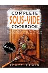 Complete Sous Vide Cookbook: The Simple Recipes for Fast and Healthy Meals to Make at Home
