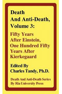 Death and Anti-Death, Volume 3: Fifty Years After Einstein, One Hundred Fifty Years After Kierkegaard