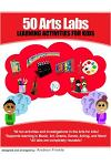 50 Arts Labs: Learning Activities for Kids