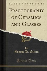 Fractography of Ceramics and Glasses (Classic Reprint)