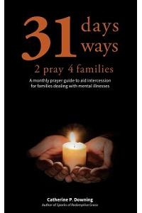 31 Days, 31 Ways 2 Pray 4 Families: A Monthly Prayer Guide to Aid Intercession for Families Dealing with Mental Illnesses