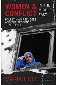 Women & Conflict in the Middle East: Palestinian Refugees and the Response to Violence