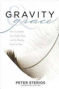 Gravity & Grace: How to Awaken Your Subtle Body and the Healing Power of Yoga