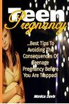 Teen Pregnancy: Best Tips to Avoiding the Consequences of Teenage Pregnancy Before You Are Trapped!