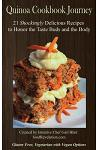 Quinoa Cookbook Journey: 21 Shockingly Delicious Recipes to Honor the Taste Buds and the Body
