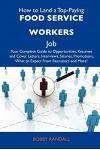How to Land a Top-Paying Food Service Workers Job: Your Complete Guide to Opportunities, Resumes and Cover Letters, Interviews, Salaries, Promotions,
