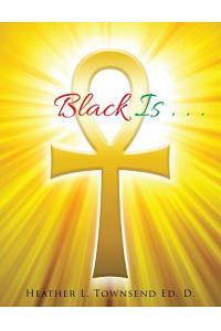 Black Is . . .