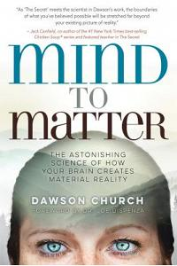 Mind to Matter: The Astonishing Science of How Your Brain Creates Material Reality